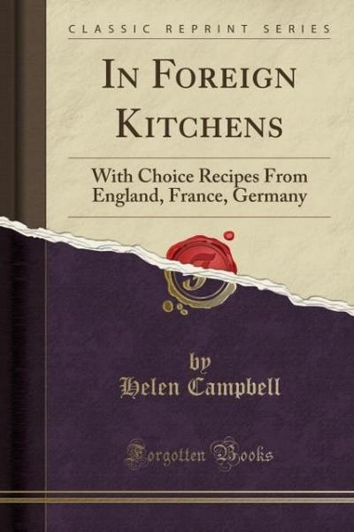 In Foreign Kitchens: With Choice Recipes from England, France, Germany (Classic Reprint)