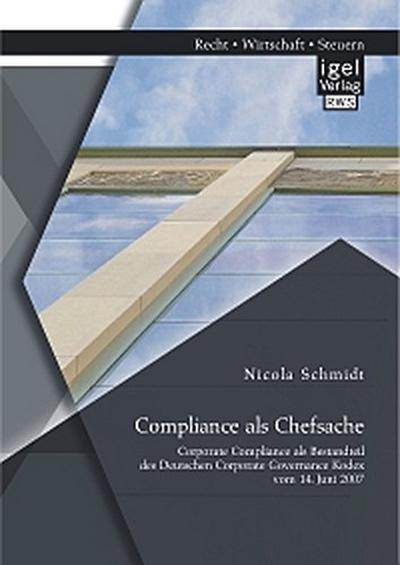 Compliance als Chefsache: Corporate Compliance als Bestandteil des Deutschen Corporate Governance Kodex vom 14. Juni 2007