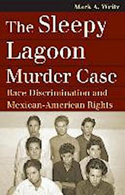 The Sleepy Lagoon Murder Case: Race Discrimination and Mexican-American Rights