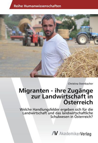 Migranten - ihre Zugänge zur Landwirtschaft in Österreich