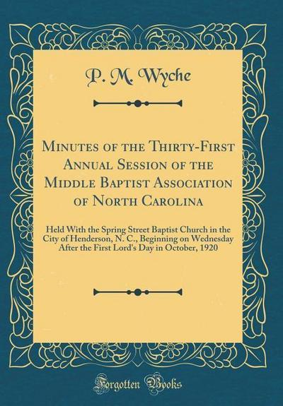 Minutes of the Thirty-First Annual Session of the Middle Baptist Association of North Carolina: Held with the Spring Street Baptist Church in the City