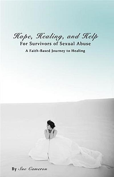 Hope, Healing, and Help for Survivors of Sexual Abuse