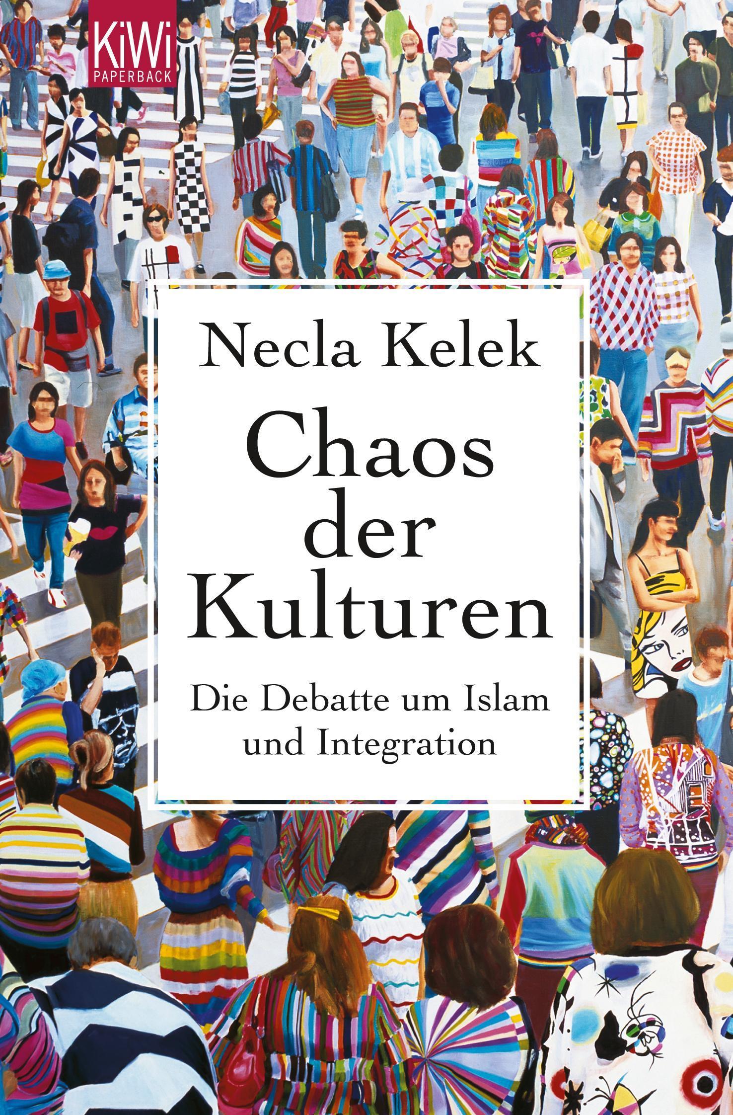 Necla Kelek ~ Chaos der Kulturen: Die Debatte um Islam und Int ... 9783462044287