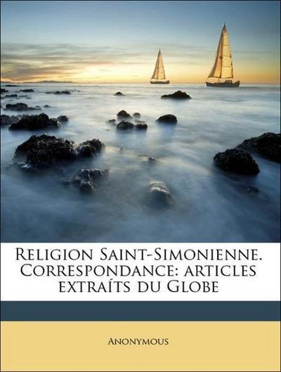 Religion Saint-Simonienne. Correspondance: articles extraíts du Globe