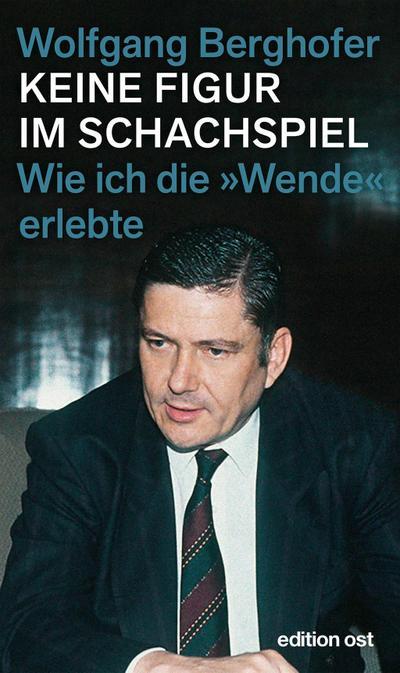 Keine Figur im Schachspiel: Wie ich die »Wende« erlebte (edition ost)