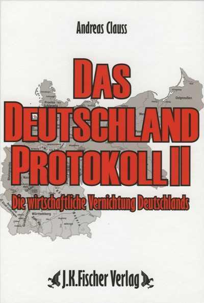 Das Deutschland Protokoll 2 - Die wirtschaftliche Vernichtung Deutschlands