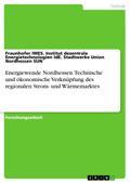 Energiewende Nordhessen. Technische und ökonomische Verknüpfung des regionalen Strom- und Wärmemarktes