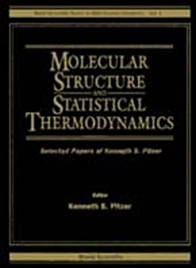Molecular Structure And Statistical Thermodynamics: Selected Papers Of Kenneth S Pitzer