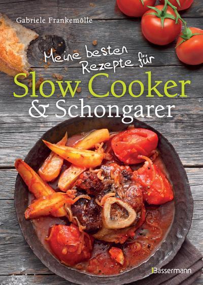 Meine besten Rezepte für Slow Cooker und Schongarer
