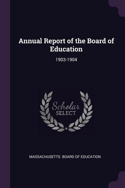 Annual Report of the Board of Education: 1903-1904