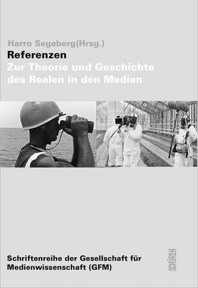 Referenzen: Zur Theorie und Geschichte des Realen in den Medien (Schriftenreihe der Gesellschaft für Medienwissenschaft)