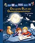 Erst ich ein Stück, dann du - Das große Buch der Gutenachtgeschichten; -  - ; Ill. v. Bogade, Maria; Deutsch; Mit fbg. Illustrationen