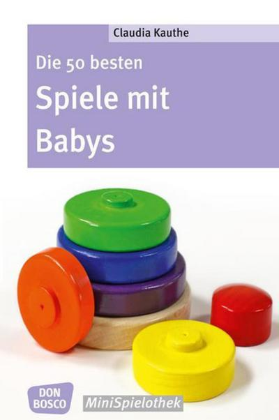 Die 50 besten Spiele mit Babys (Don Bosco MiniSpielothek)