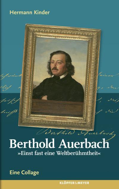 Berthold Auerbach. Einst fast eine Weltberühmtheit; Eine Collage   ; Deutsch; , 12 schw.-w. Abb. -