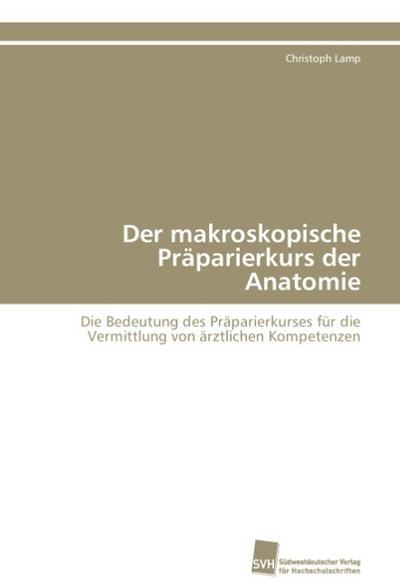 Der makroskopische Präparierkurs der Anatomie