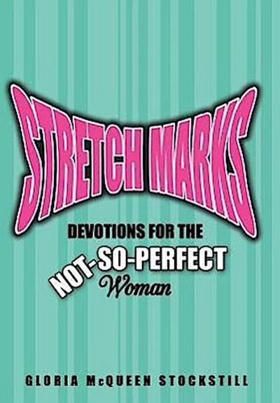 Stretch Marks: Devotions for the Not-So-Perfect Woman