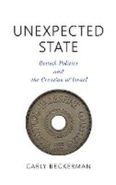 Unexpected State: British Politics and the Creation of Israel