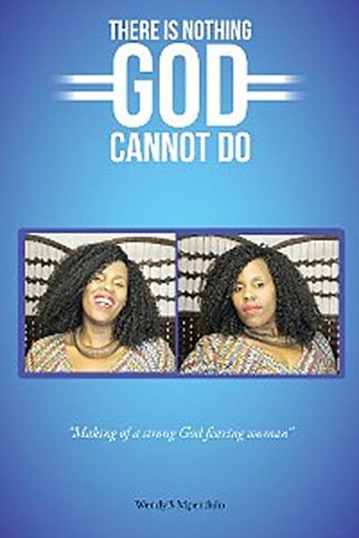There Is Nothing God Cannot Do