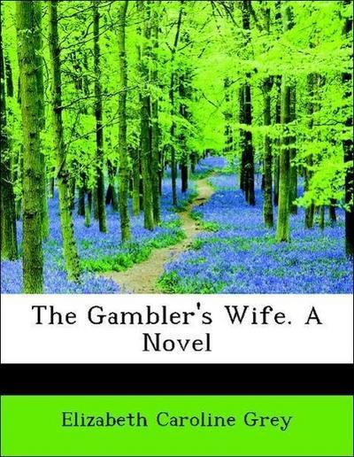 The Gambler's Wife. A Novel