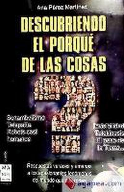 Descubriendo el Porque de las Cosas = Discovering the Why of Things
