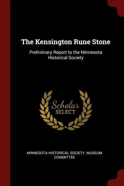 The Kensington Rune Stone: Preliminary Report to the Minnesota Historical Society