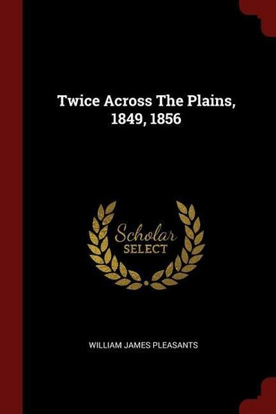 Twice Across the Plains, 1849, 1856