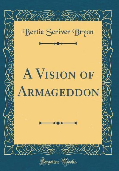A Vision of Armageddon (Classic Reprint)