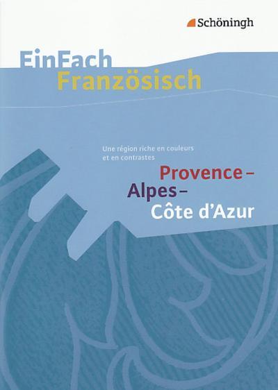 EinFach Französisch Textausgaben. Textausgaben für die Schulpraxis: EinFach Französisch Textausgaben: Provence - Alpes - Côte d'Azur: Une région riche en couleurs et en contrastes