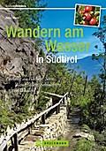 Wandern am Wasser in Südtirol: Entlang an Bäc ...