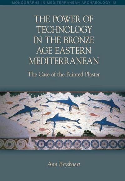 The Power of Technology in the Bronze Age Eastern Mediterranean: The Case of the Painted Plaster