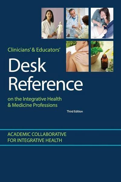 Clinicians' and Educators' Desk Reference on the Integrative Health and Medicine Professions