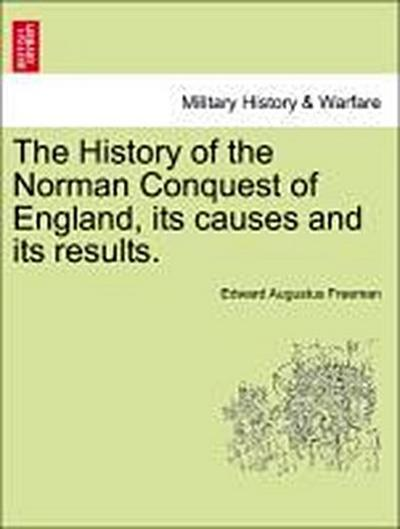 The History of the Norman Conquest of England, its causes and its results. Vol. I, Second Edition
