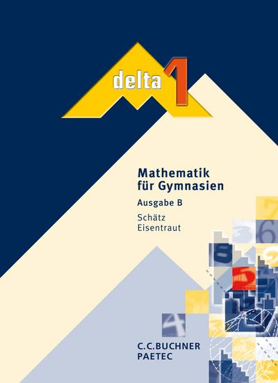 delta - Baden-Württemberg: delta 1. Schülerbuch. Baden-Württemberg. Mathematik für Gymnasien. (Lernmaterialien) - Buchner - Gebundene Ausgabe, Deutsch, Franz Eisentraut,Sch, ,