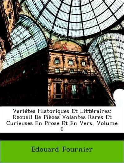 Variétés Historiques Et Littéraires: Recueil De Pièces Volantes Rares Et Curieuses En Prose Et En Vers, Volume 6