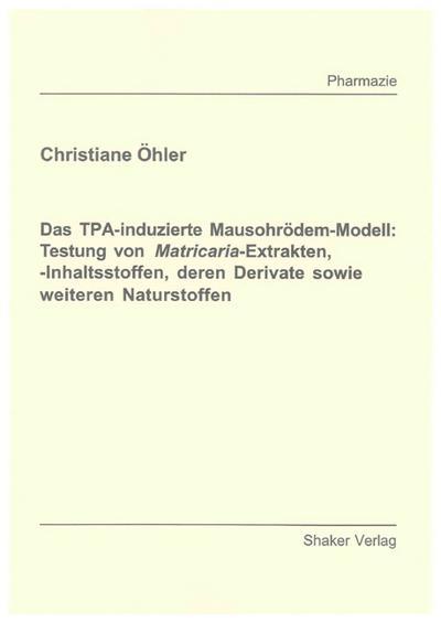 Das TPA-induzierte Mausohrödem-Modell: Testung von Matricaria-Extrakten, -Inhaltsstoffen, deren Derivate sowie weiteren Naturstoffen
