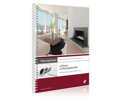 PlanungsPraxis Lüftung in Wohngebäuden - Planung und Umsetzung nach DIN 1946-6