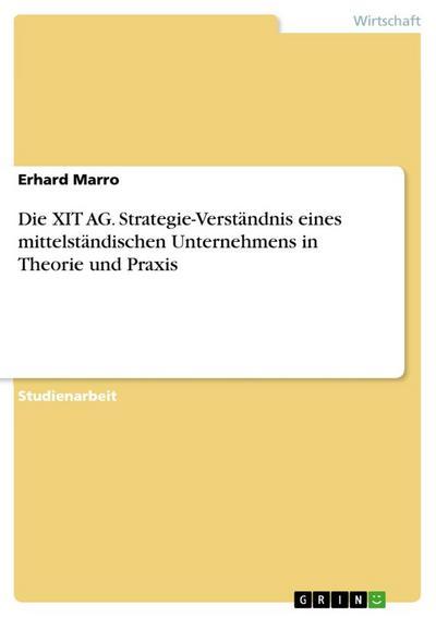 Die XIT AG. Strategie-Verständnis eines mittelständischen Unternehmens in Theorie und Praxis