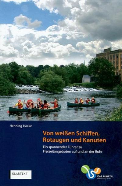 Von weißen Schiffen, Rotaugen und Kanuten: Ein spannender Führer zu Freizeitangeboten auf und an der Ruhr