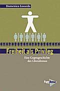 Freiheit als Privileg: Eine Gegengeschichte des Liberalismus (Neue Kleine Bibliothek)