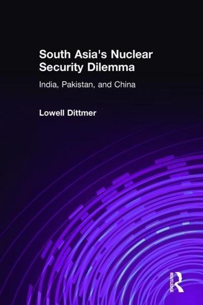South Asia's Nuclear Security Dilemma: India, Pakistan, and China: India, Pakistan, and China