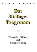 Das 30-Tage-Programm für Wunscherfüllung und Zielerreichung