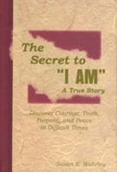 The Secret to 'I Am', A True Story
