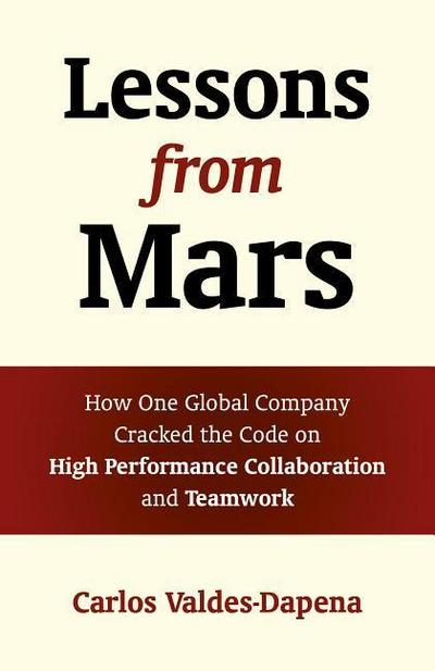 Lessons from Mars - How One Global Company Cracked the Code on High Performance Collaboration and Teamwork