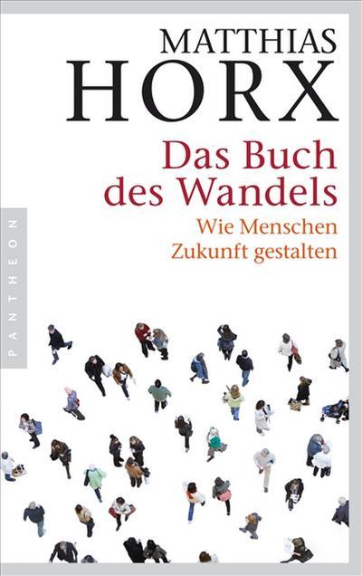 Das Buch des Wandels: Wie Menschen Zukunft gestalten