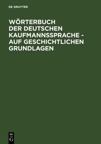 Wörterbuch der deutschen Kaufmannssprache - auf geschichtlichen Grundlagen