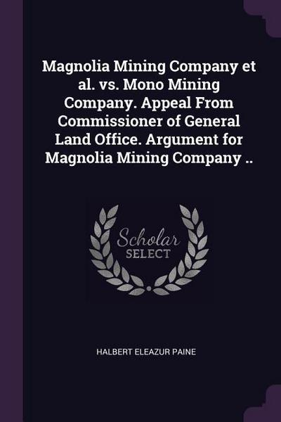 Magnolia Mining Company Et Al. vs. Mono Mining Company. Appeal from Commissioner of General Land Office. Argument for Magnolia Mining Company ..