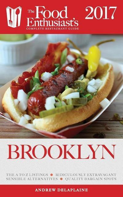 Brooklyn - 2017: The Food Enthusiast's Complete Restaurant Guide