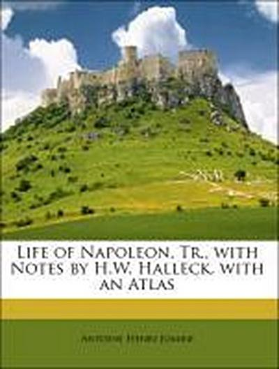 Life of Napoleon, Tr., with Notes by H.W. Halleck. with an Atlas, Vol. IV