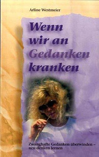 Wenn wir an Gedanken kranken Arline Westmeier