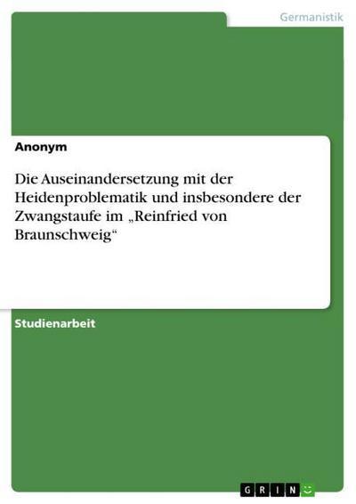 Die Auseinandersetzung mit der Heidenproblematik und insbesondere der Zwangstaufe im 'Reinfried von Braunschweig'
